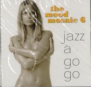 THE MOOD MOSAIC VOL.6 JAZZ A GO GO (CD)