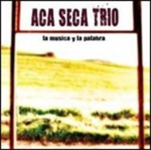 ACA SECA TRIO - LA MUSICA Y LA PALABRA (CD)