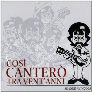 SIMONE AVINCOLA - COSI' CANTERO' TRA VENT'ANNI (CD)