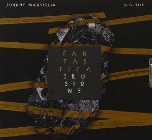JOHNNY MARSIGLIA & BIG JOE - FANTASTICA ILLUSIONE (CD)
