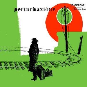 PERTURBAZIONE - IN CIRCOLO - DIECI ANNI DOPO (CD)