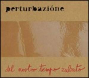 PERTURBAZIONI - DEL NOSTRO TEMPO RUBATO (CD)