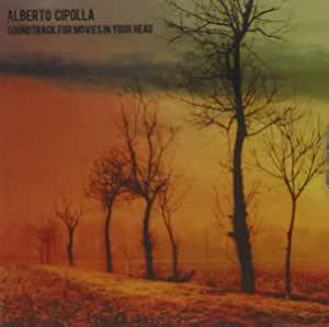 ALBERTO CIPOLLA - SOUNDTRACK FOR MOVIES IN YOUR HEAD (CD)