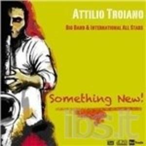 ATTILIO TROIANO - SOMETHING NEW! DI ATTILIO TROIANO BIG BAND (2014) (CD)