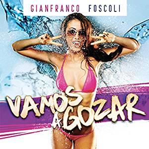 GIANFRANCO FOSCOLI - VAMOS A GOZAR (CD)
