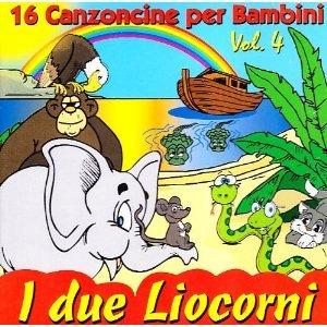 16 CANZONCINE PER BAMBINI VOL.4 I DUE LIOCORNI (CD)