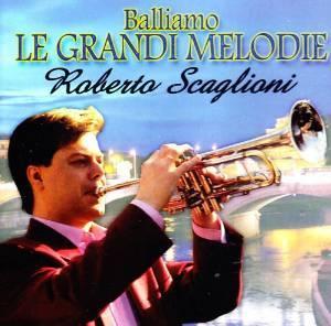 ROBERTO SCAGLIONI - BALLIAMO LE GRANDI MELODIE (CD)