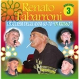 RENATO TABARRONI - I GRANDI SUCCESSI ANNI 60 70 VOL.3 (CD)
