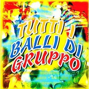 TUTTI I BALLI DI GRUPPO -(ZITELLA CIAPA LA GALENA) (CD)