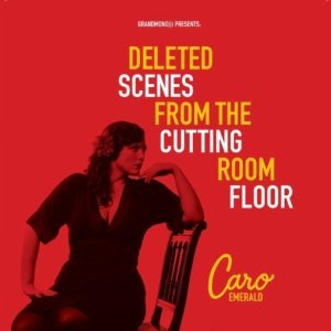 CARO EMERALD - DELETED SCENES FROM THE CUTTING ROOM FLOOR (CD)