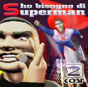 2 COSI' - HO BISOGNO DI SUPERMAN (CD)