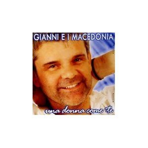GIANNI E I MACEDONIA - UNA DONNA COME TE (CD)