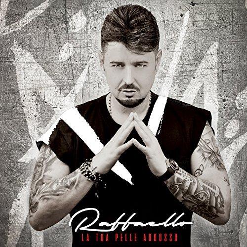 RAFFAELLO - LA TUA PELLE ADDOSSO (CD)