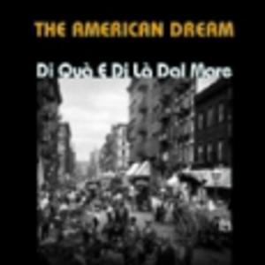 THE AMERICAN DREAM DI QUA' E DI LA' DAL MARE (CD)