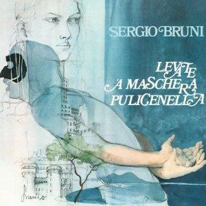 SERGIO BRUNI - LEVATE 'A MASCHERA PULICENELLA (CD)