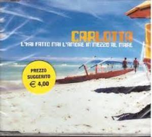 CARLOTTA - L'HAI FATTO MAI L'AMORE IN MEZZO AL MARE (CD)