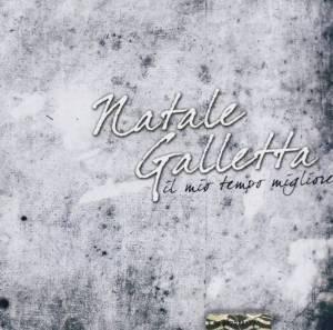 NATALE GALLETTA - IL MIO TEMPO MIGLIORE (CD)