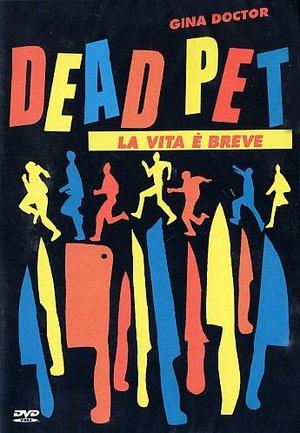 DEAD PET - LA VITA E' BREVE (DVD)