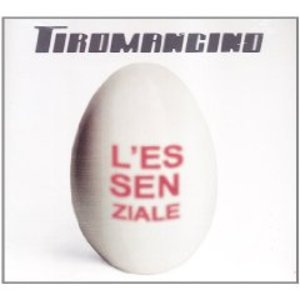 TIROMANCINO - L'ESSENZIALE (CD)