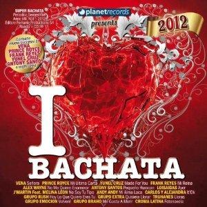 I LOVE BACHATA 2012 -ESENTE (CD)