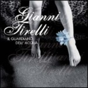 GIANNI TIRELLI - IL GUARDIANO DELL'ACQUA (CD)