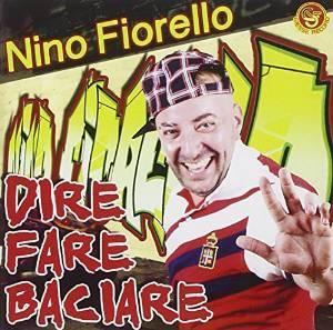NINO FIORELLO - DIRE FARE BACIARE (CD)