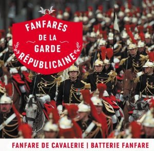 GARDE REPUBLICAINE - FANFARES DE LA GARDE REPUBLICA (CD)