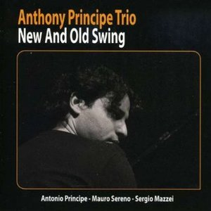 ANTHONY PRINCIPE (TRIO) - NEW AND OLD SWING (CD)