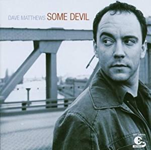 DAVE MATTHEWS - SOME DEVIL (CD)