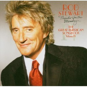 ROD STEWART - THE GREAT AMERICAN SONGBOOK VOL.IV - THANKS FOR TH
