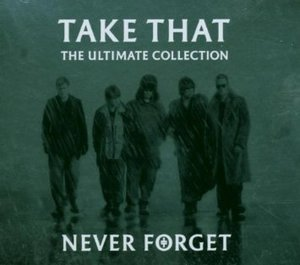 TAKE THAT - NEVER FORGET THE ULTIMATE COLLECTION (CD)