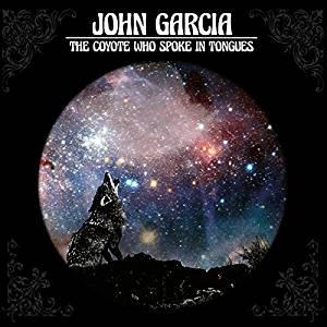 JOHN GARCIA - THE COYOTE WHO SPOKE IN TONGUES (CD)