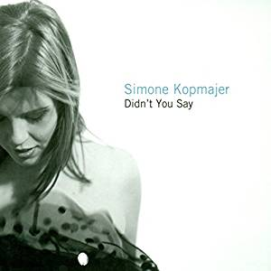 KOPMAJER SIMONE - DIDNT YOU SAY (CD)