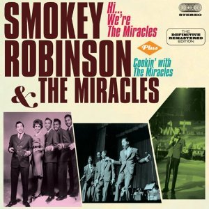 SMOKEY ROBINSON & THE MIRACLES - HI, WE'RE THE MIRACLES + COOKIN' WITH THE MIRACLES + BONUS (CD)