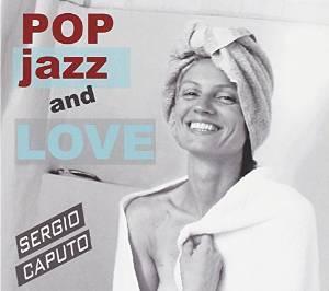 SERGIO CAPUTO - POP JAZZ AND LOVE (CD)