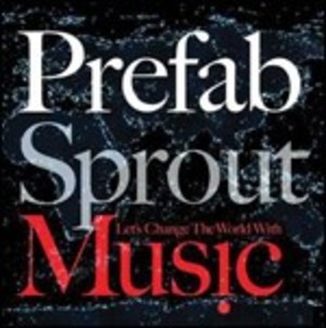 PREFAB SPROUT - LET'S CHANGE THE WORLD WITH MUSIC (CD)