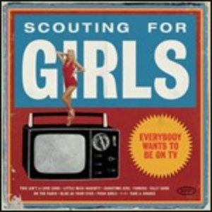 SCOUTING FOR GIRLS - EVERYBODY WANTS TO BE ON TV (CD)