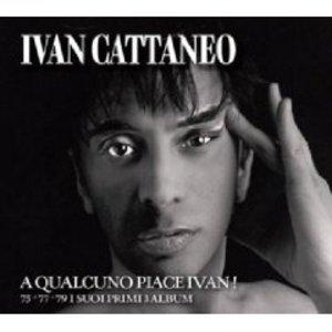 IVAN CATTANEO - A QUALCUNO PIACE IVAN! 75-77-79. I SUOI PRIMI 3