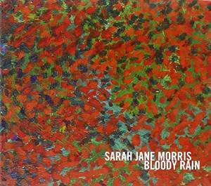 SARAH JANE MORRIS - BLOODY RAIN (CD)