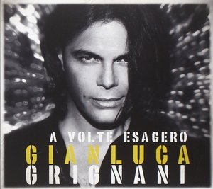 GIANLUCA GRIGNANI - A VOLTE ESAGERO (CD)