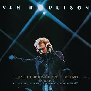 VAN MORRISON IT'S TOO LATE TO STOP NOW VOL.1 LIVE (CD)