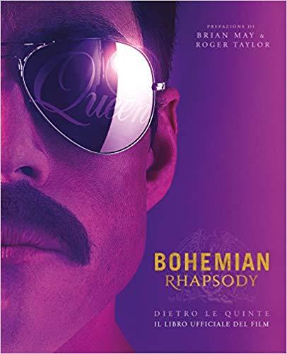 BOHEMIAN RHAPSODY DIETRO LE QUINTE. IL LIBRO UFFICIALE DEL FILM.