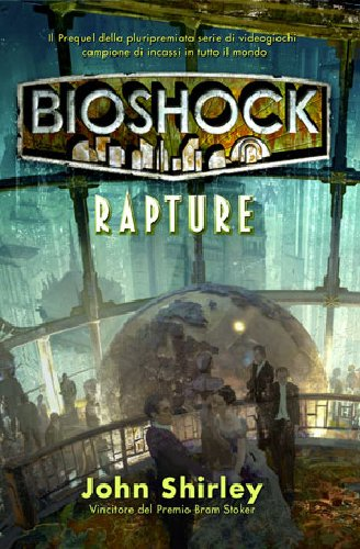 BIOSHOCK - RAPTURE (JOHN SHIRLEY)