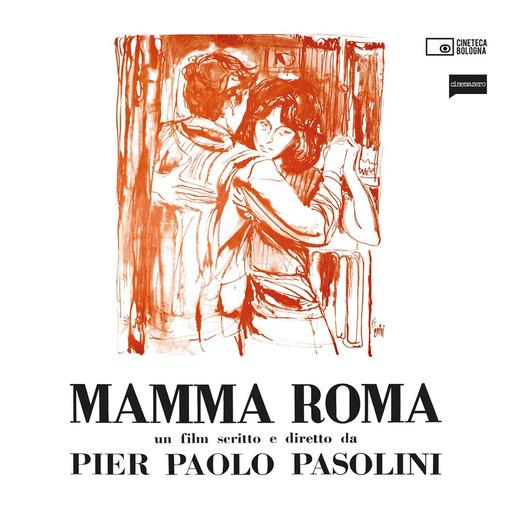 MAMMA ROMA. UN FILM SCRITTO E DIRETTO DA PIER PAOLO PASOLINI