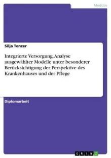 integrierte_versorgung_analyse_ausgewahlter_modelle_unter_besonderer_berucksichtigung_der_perspektive_des_krankenhauses_und_der_pflege.pdf