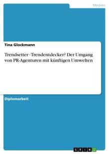 trendsetter trendentdecker der umgang von pr agenturen mit kunftigen umwelten pdf