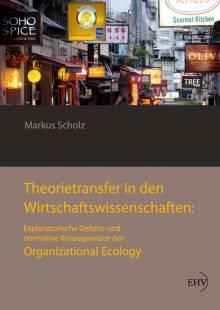 theorietransfer in den wirtschaftswissenschaften explanatorische defizite und normative konsequenzen der organizational ecology pdf