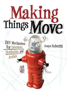 making_things_move_diy_mechanisms_for_inventors_hobbyists_and_artists.pdf