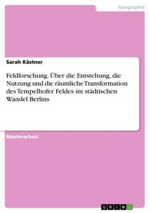feldforschung uber die entstehung die nutzung und die raumliche transformation des tempelhofer feldes im stadtischen wandel berlins pdf