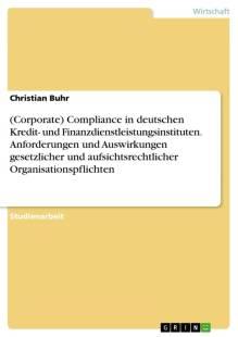 compliance in deutschen kredit und finanzdienstleistungsinstituten anforderungen und auswirkungen gesetzlicher und aufsichtsrechtlicher organisationspflichten pdf
